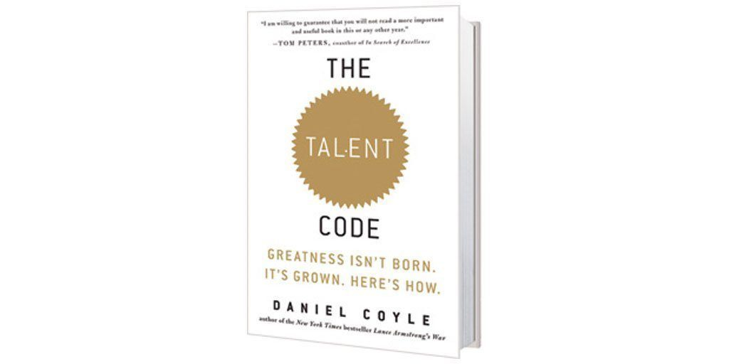 The Talent Code: Greatness isn't born, it's grown. Here's How by Daniel Coyle