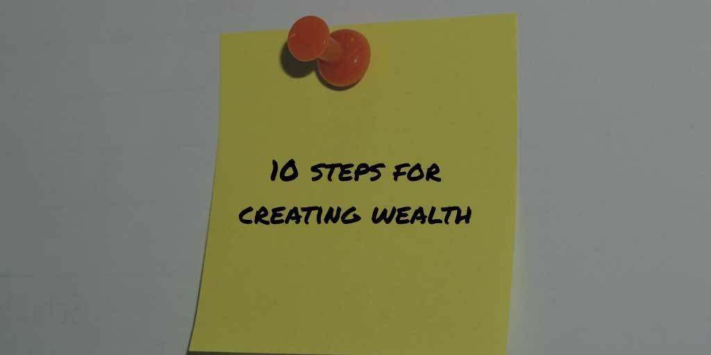 Creating Wealth: 10 Steps