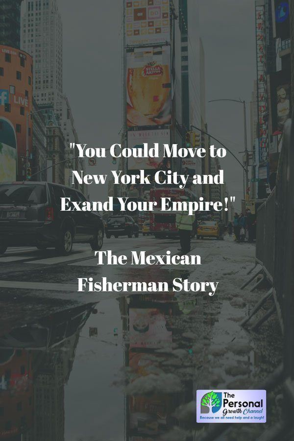 The Mexican Fisherman Story - Learning to Love What You Have