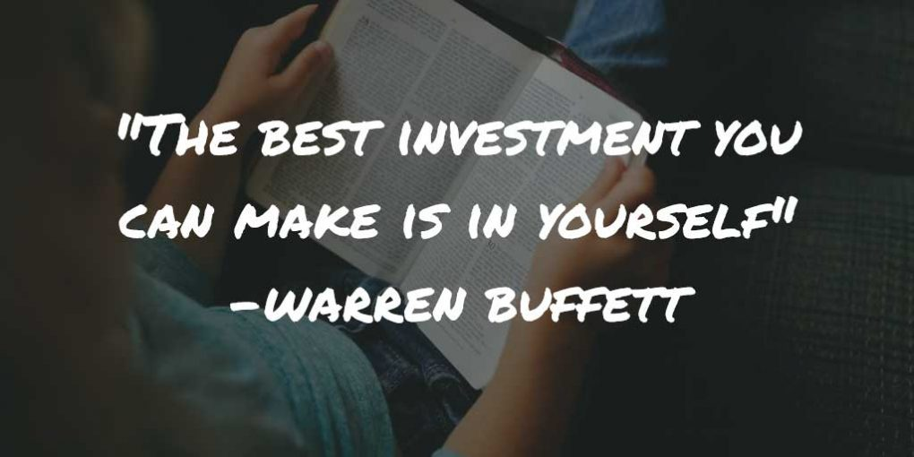 The best investment you can make is in yourself. Warren Buffett