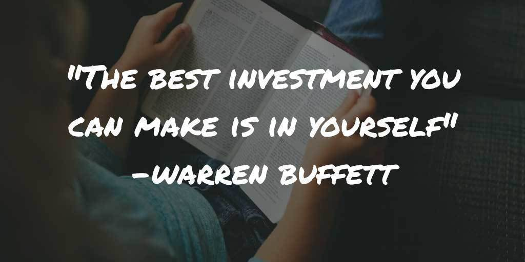 """The best investment you can make is in yourself"" - Warren Buffett"