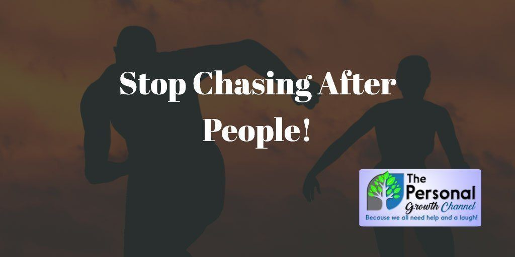 Stop chasing after people